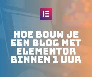 Hoe bouw je een blog met Elementor binnen 1 uur?